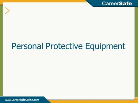 Www.CareerSafeOnline.com Personal Protective Equipment.