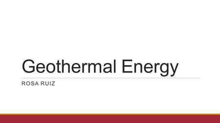 Geothermal Energy ROSA RUIZ. Geothermal Energy  Geothermal energy is the thermal energy that is generated and stored inside earth.  Heat comes from.