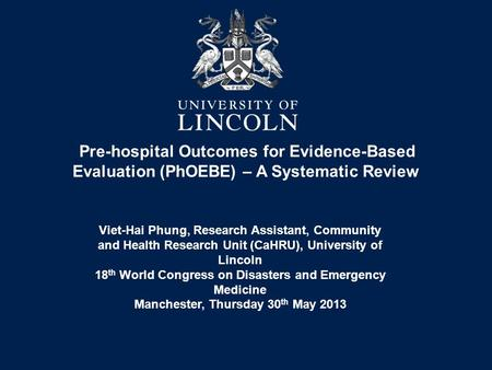 Pre-hospital Outcomes for Evidence-Based Evaluation (PhOEBE) – A Systematic Review Viet-Hai Phung, Research Assistant, Community and Health Research Unit.