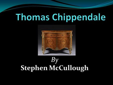 By Stephen McCullough. Introduction The name Chippendale is probably one of the most recognized names in furniture design today and his contributions.