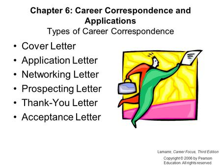 Chapter 6: Career Correspondence and Applications Types of Career Correspondence Cover Letter Application Letter Networking Letter Prospecting Letter Thank-You.