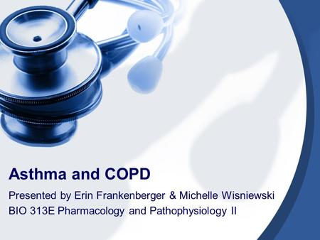 Asthma and COPD Presented by Erin Frankenberger & Michelle Wisniewski