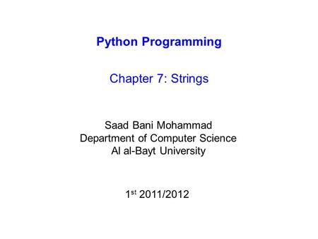 Python Programming Chapter 7: Strings Saad Bani Mohammad Department of Computer Science Al al-Bayt University 1 st 2011/2012.