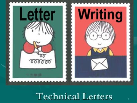 1 Technical Letters. 2 The Importance of Letters Represent your company's public image and your competenceRepresent your company's public image and your.