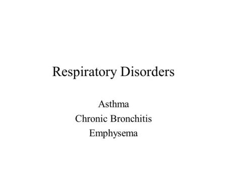 Respiratory Disorders Asthma Chronic Bronchitis Emphysema.