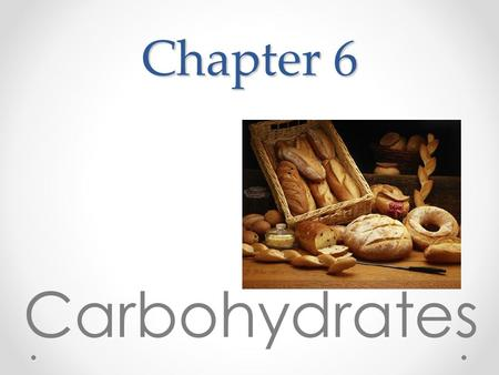 Chapter 6 Carbohydrates.