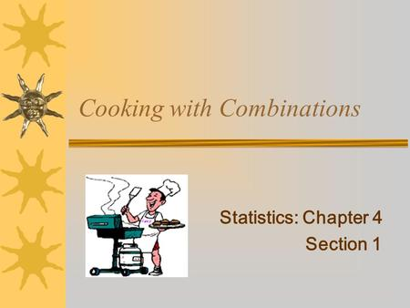 Cooking with Combinations Statistics: Chapter 4 Section 1.