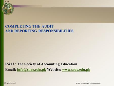 © 2002 McGraw-Hill Ryerson Limited. All rights reserved. 17-1 COMPLETING THE AUDIT AND REPORTING RESPONSIBILITIES R&D : The Society of Accounting Education.