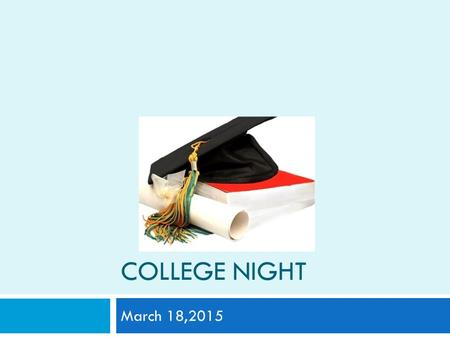 COLLEGE NIGHT March 18,2015. AGENDA  Starting your search  ACT vs SAT/New SAT  College Visits  Application (#'s, Types, Process)  Naviance  Letters.