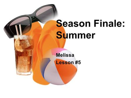 Season Finale: Summer Melissa Lesson #5. Review of Seasons Fall (Autumn) Winter Spring Summer Watch Clip.