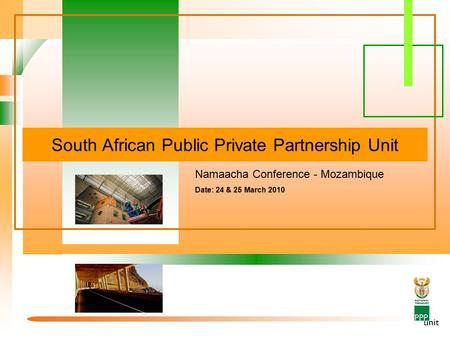 South African Public Private Partnership Unit Namaacha Conference - Mozambique Date: 24 & 25 March 2010.