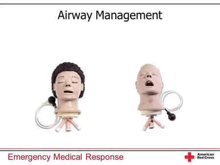 Emergency Medical Response Airway Management. Emergency Medical Response You Are the Emergency Medical Responder As border security in the immediate vicinity.