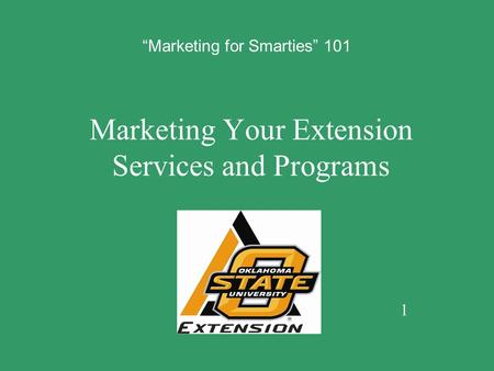"Marketing Your Extension Services and Programs 1 ""Marketing for Smarties"" 101."