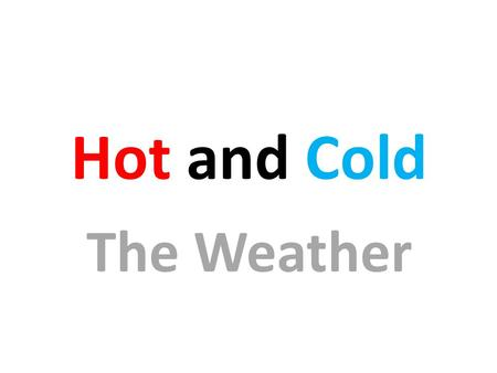 Hot and Cold The Weather What's the weather like in the north ?