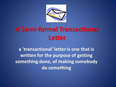 A Semi-formal Transactional Letter