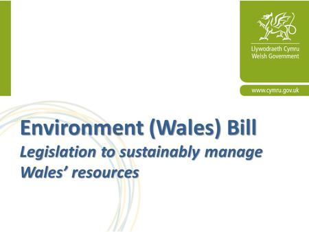 Environment (Wales) Bill Legislation to sustainably manage Wales' resources.
