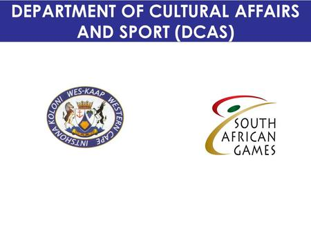 DEPARTMENT OF CULTURAL AFFAIRS AND SPORT (DCAS). Introduction The SA Games concept has evolved over time dating as far back as the early to mid-nineties.