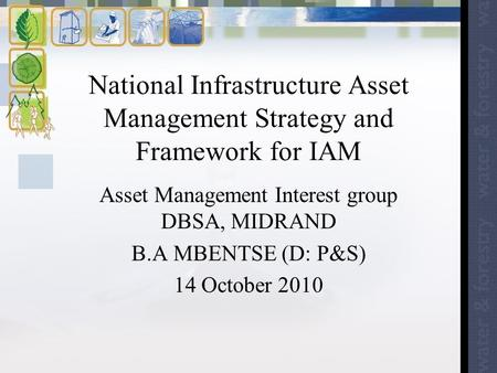 National Infrastructure Asset Management Strategy and Framework for IAM Asset Management Interest group DBSA, MIDRAND B.A MBENTSE (D: P&S) 14 October 2010.