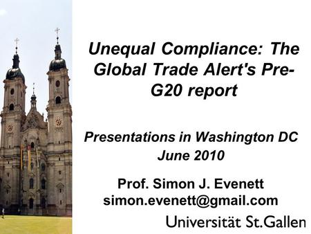 Unequal Compliance: The Global Trade Alert's Pre- G20 report Presentations in Washington DC June 2010 Prof. Simon J. Evenett