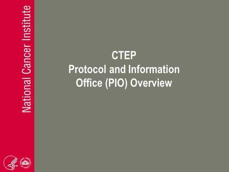 CTEP Protocol and Information Office (PIO) Overview.