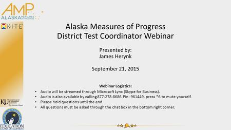 Alaska Measures of Progress District Test Coordinator Webinar Presented by: James Herynk September 21, 2015 Webinar Logistics: Audio will be streamed through.