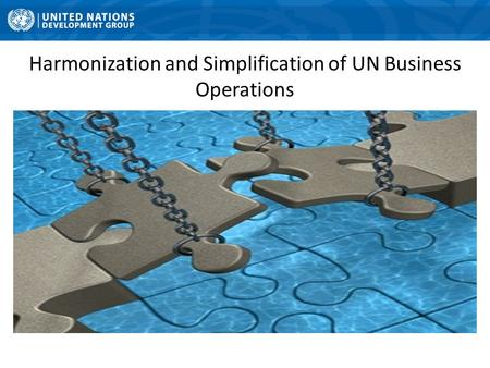 Harmonization and Simplification of UN Business Operations.