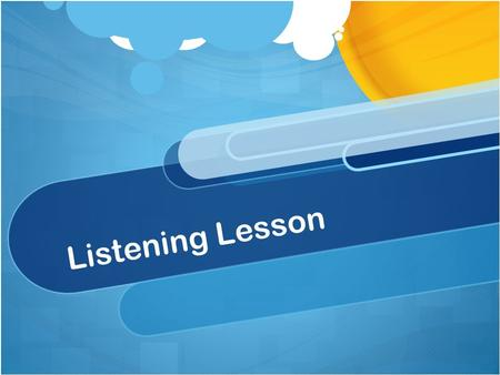 Listening Lesson Questions to answer In a word or two, what is the topic?