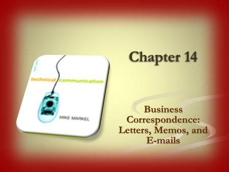 Chapter 14 Business Correspondence: Letters, Memos, and E-mails.
