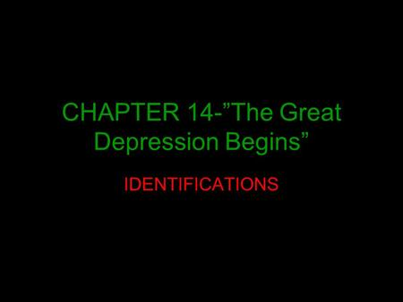 "CHAPTER 14-""The Great Depression Begins"" IDENTIFICATIONS."
