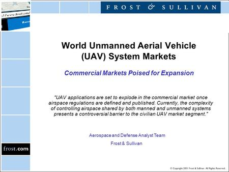 World Unmanned Aerial Vehicle (UAV) System Markets Commercial Markets Poised for Expansion UAV applications are set to explode in the commercial market.
