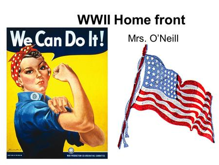"WWII Home front Mrs. O'Neill. Blitzkrieg- Lightening War; Poland Sitzkrieg-Sitting War ""Bore War"" –France and Western Europe Maginot Line."