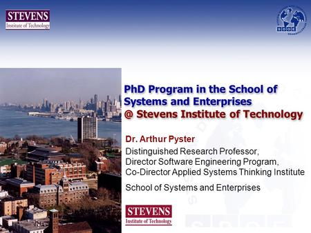 PhD Program in the School of Systems and Stevens Institute of Technology Dr. Arthur Pyster Distinguished Research Professor, Director Software.