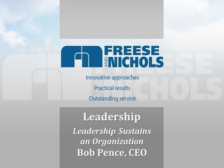 Leadership Leadership Sustains an Organization Bob Pence, CEO.