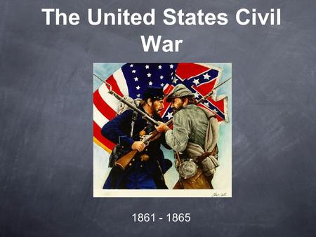 The United States Civil War 1861 - 1865. I. Names for the Conflict I. Names for the Conflict.