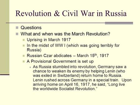 Revolution & Civil War in Russia Questions What and when was the March Revolution? Uprising in March 1917 In the midst of WW I (which was going terribly.
