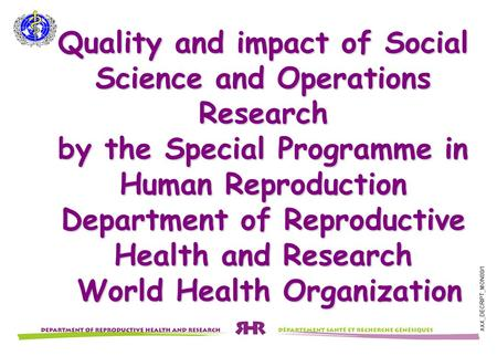 XXX_DECRIPT_MON00/1 Quality and impact of Social Science and Operations Research by the Special Programme in Human Reproduction Department of Reproductive.
