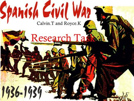 1 Research Task Calvin.T and Royce.K. 2 Causes of the War  Spain was once the World ' s most powerful country in the Elizabethan era. By the 20th century.