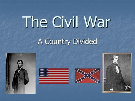 The Civil War A Country Divided. Life in the North Based on industry Based on industry Factories and shipping Factories and shipping Few family farms.