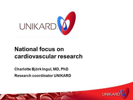 National focus on cardiovascular research Charlotte Björk Ingul, MD, PhD Research coordinator UNIKARD.