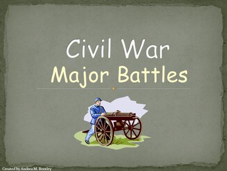 Major Battles Created by Andrea M. Bentley. April 12, 1861 Occurred at Fort Sumter which was close to the entrance of Charleston, South Carolina Union.