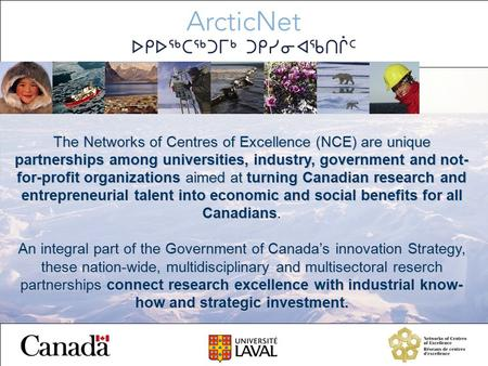 The Networks of Centres of Excellence (NCE) are unique partnerships among universities, industry, government and not- for-profit organizations aimed at.