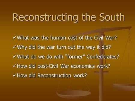 Reconstructing the South What was the human cost of the Civil War? What was the human cost of the Civil War? Why did the war turn out the way it did? Why.