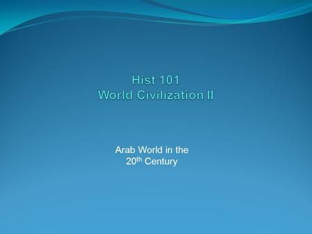 Arab World in the 20 th Century Arab World in the 20 th Century Introduction In 1900 and today, the Muslim world is truly vast in scope, stretching from.