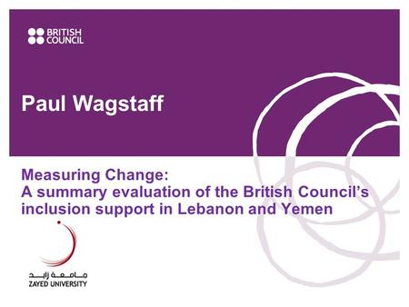 Paul Wagstaff Measuring Change: A summary evaluation of the British Council's inclusion support in Lebanon and Yemen 1www.britishcouncil.ae.
