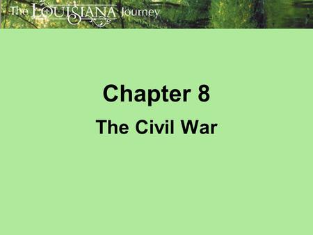 Chapter 8 The Civil War. Themes: Louisiana and the World Timeline (pp. 184-185) The Issue of Slavery; 1860 Election (pp. 186-187) Secession; Republic.