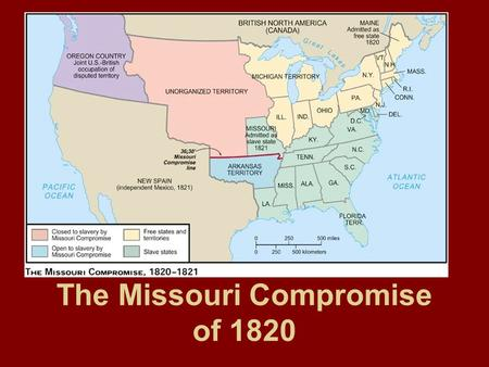 The Missouri Compromise of 1820. The debate would be whether Missouri would be added as a free or slave state. Missouri was added as a slave state. Maine.