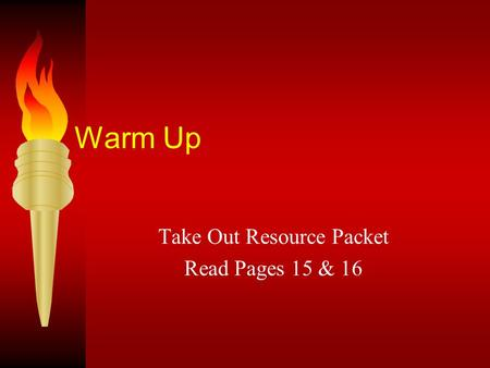 Warm Up Take Out Resource Packet Read Pages 15 & 16.