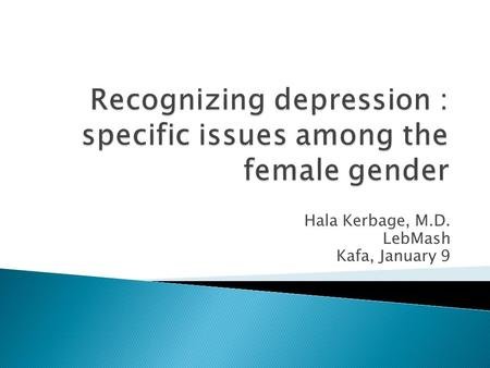 Recognizing depression : specific issues among the female gender