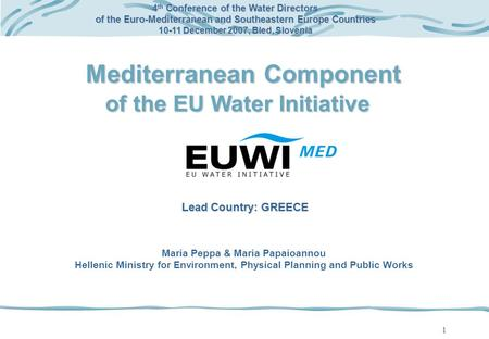 1 Mediterranean Component of the EU Water Initiative 4 th Conference of the Water Directors of the Euro-Mediterranean and Southeastern Europe Countries.
