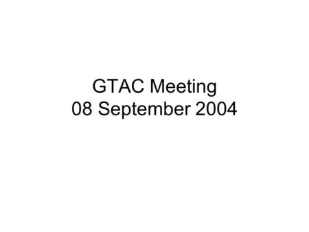 GTAC Meeting 08 September 2004. GTAC Agenda Review of Last Meeting Minutes GTSC First Meeting Results GTC Meeting Issues PAMAP Progress GDT Enterprise.